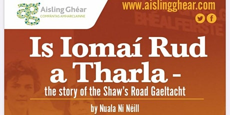 Is Iomaí Rud a Tharla - the story of the Shaw's Rd Gaeltcht tickets