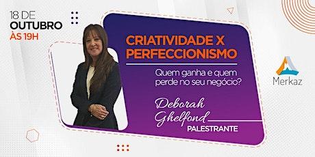 Criatividade X Perfeccionismo, quem ganha e quem perde no seu negócio? ingressos