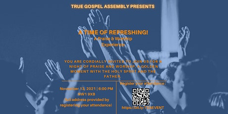 TRUE GOSPEL ASSEMBLY PRESENTS : A Time Of Refreshing! (LIVE EVENT) tickets