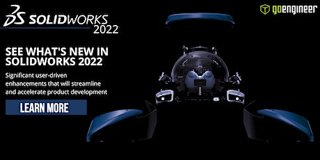 WHAT'S NEW SOLIDWORKS 2022–work smarter, work faster, work together  IC(AM) tickets