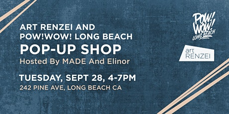 Art Renzei and POW! WOW! Long Beach Pop-up shop hosted by MADE and Elinor tickets