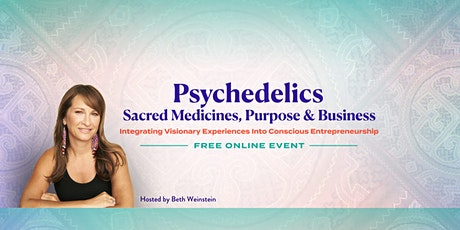 Psychedelics Sacred Medicines, Purpose & Business (Free Online Event) tickets