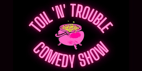 Toil 'n' Trouble Comedy Show tickets