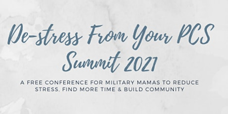 De-stress From Your PCS Summit - A FREE Conference for Military Mamas tickets
