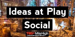 TEDxMileHigh: IDEAS AT PLAY | Social