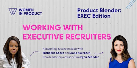 Women In Product Blender, Executive Edition: Working with Recruiters tickets