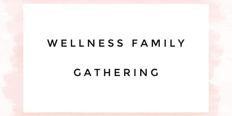 Wellness family gathering tickets