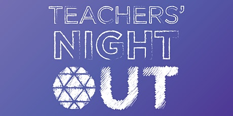 Teacher's Night Out | October 2021 tickets