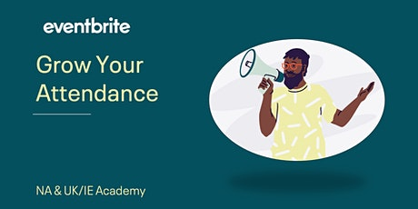 Eventbrite Academy: How to Grow your Attendance using EB Marketing Tools tickets