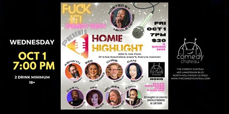 F**k  It ! Comedy Show - Homie Highlight - The Comedy Chateau (10/1) tickets