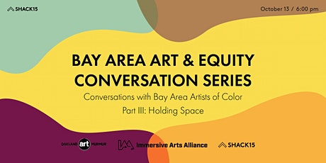 Bay Area Art and Equity Conversation Series; Part III: Holding Space tickets