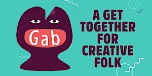 Gab : A Get Together For Creative Folk