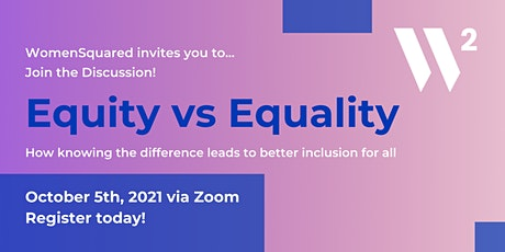 Equality vs. Equity - a discussion hosted by WomenSquared tickets