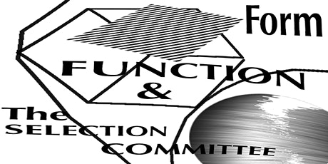Form, Function and the Selection Committee tickets