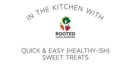 Quick & Easy (Healthy-ish) Sweet Treats tickets