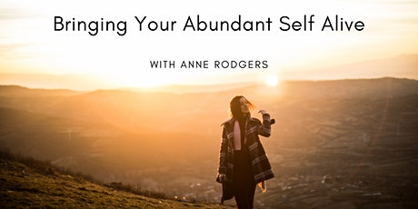 Bringing Your Abundant Self Alive with Anne Rodgers tickets