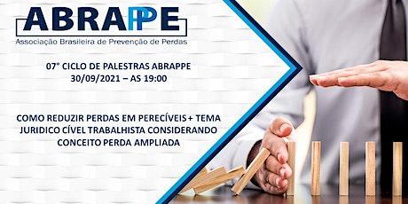 7º CICLO DE PALESTRAS ABRAPPE -  REDUÇÃO PERDAS PERECÍVEIS + TEMA JURIDICO bilhetes