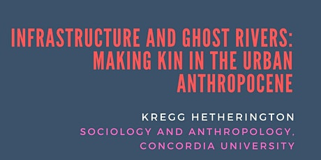 Infrastructure and Ghost Rivers: Making Kin in the Urban Anthropocene tickets