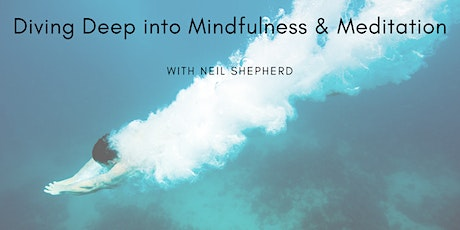 Diving Deep into Mindfulness & Meditation with Neil Shepherd tickets