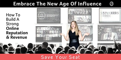 Embrace The New Age Of Influence - Build Your Brand Reputation & Revenue tickets