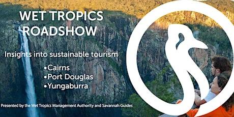Wet Tropics Roadshow  Insights into sustainable tourism: Yungaburra tickets