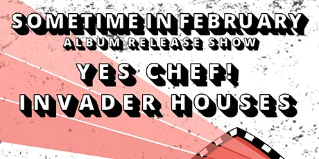 Sometime In February (Album Release) | Yes Chef | Invader Houses tickets