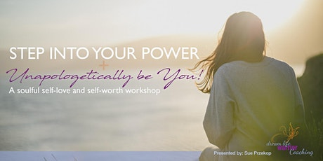 Step Into Your Power + Unapologetically Be You! - A self-worth workshop tickets