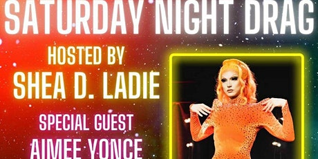 Saturday Night Drag - Shea D. Ladie & Aimee Yonce - 9:30pm tickets