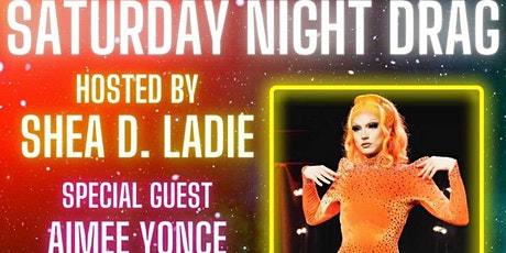 Saturday Night Drag - Shea D. Ladie & Aimee Yonce - 11:30pm tickets