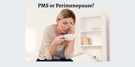 PMS or Perimenopause? tickets
