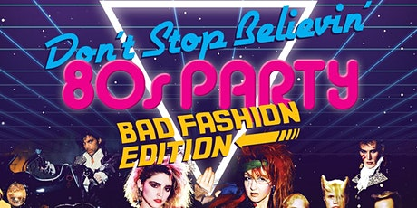 Don't Stop Believin' - 80s Party - Bad Fashion Edition tickets