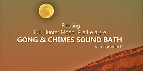 Floating Full Hunter Moon Release GONG & CHIMES SOUND BATH in a hammock tickets