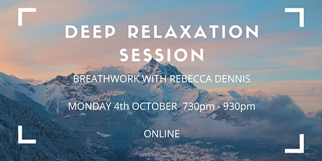 DEEP RELAXATION SESSION - BREATHWORK WITH REBECCA DENNIS tickets