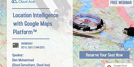 Location Intelligence with Google Maps tickets