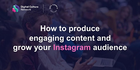 How to produce engaging content and grow your Instagram audience tickets