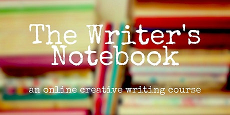 The Writer's Notebook: Online (live Zoom class) creative writing course tickets