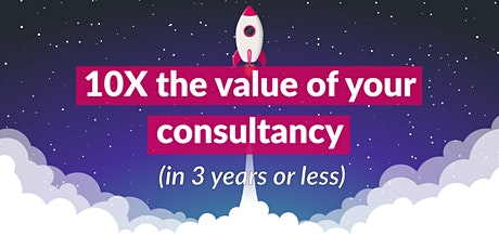 10X your consultancy in 3 years or less [13/10/2021 - 1pm] tickets
