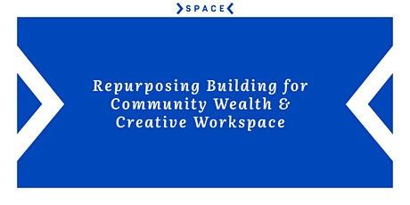 Repurposing Buildings for Community Wealth and Creative Workspace tickets