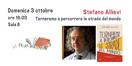 """Stefano Allievi """"Torneremo a percorrere le strade del mondo"""" biglietti"""