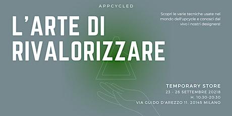 L'Arte di Rivalorizzare - Temporary store - Appcycled fashion biglietti