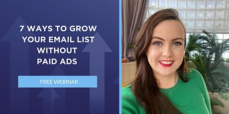 7 WAYS TO GROW YOUR EMAIL LIST WITHOUT PAID ADS tickets
