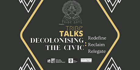 Tribe Talks: Decolonising the Civic: Redefine, reclaim, relegate? tickets