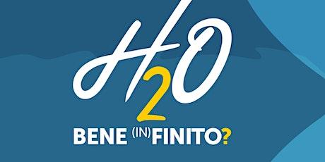 H2O BENE (IN)FINITO? (Prima parte  ore 10.30 – 13.30) biglietti