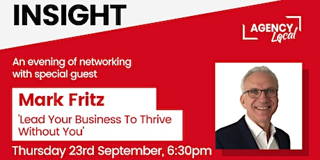 Agency Local Insight Event Sept 23rd 2021 -  With guest Mark Fritz tickets