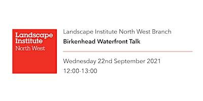 LI North West: Wirral Regeneration Talk – Birkenhead Waterfront
