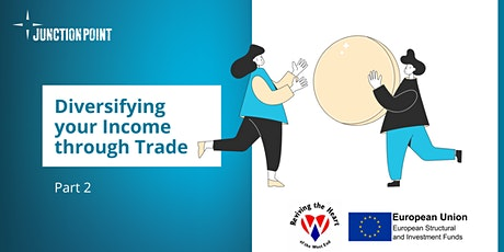 Diversifying Your Income Through Trade: Part 2 tickets