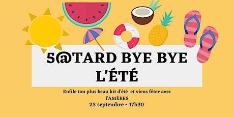 5@TARD BYE BYE L'ÉTÉ billets