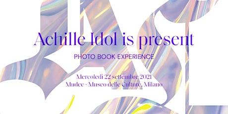 """""""Achille Idol is present. Photo book experience"""" biglietti"""