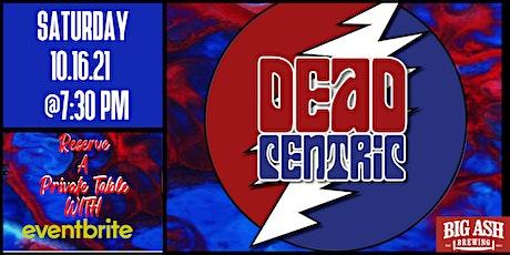 Dead Centric  Live @ The Big Ash Biergarten! tickets