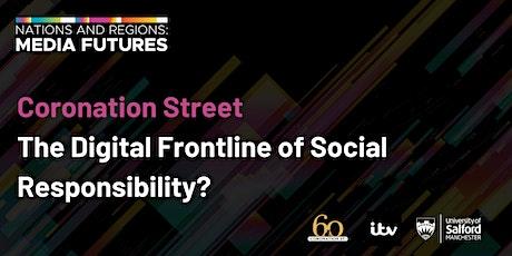 Coronation Street - The Digital Frontline of Social Responsibility? tickets
